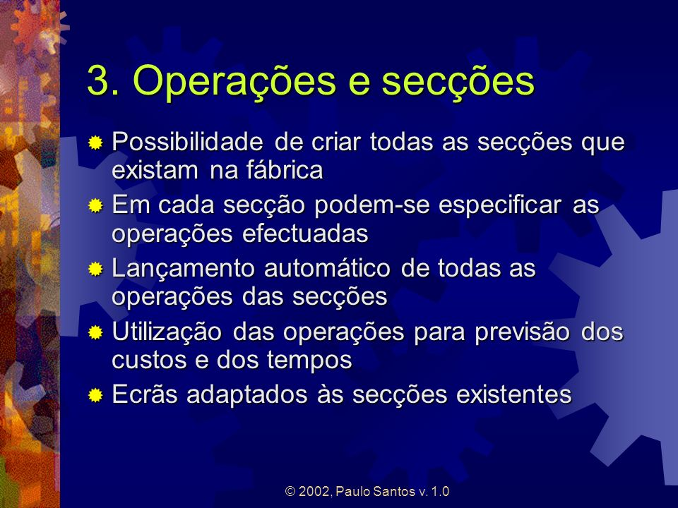 3. Operações e secções Possibilidade de criar todas as secções que existam na fábrica. Em cada secção podem-se especificar as operações efectuadas.