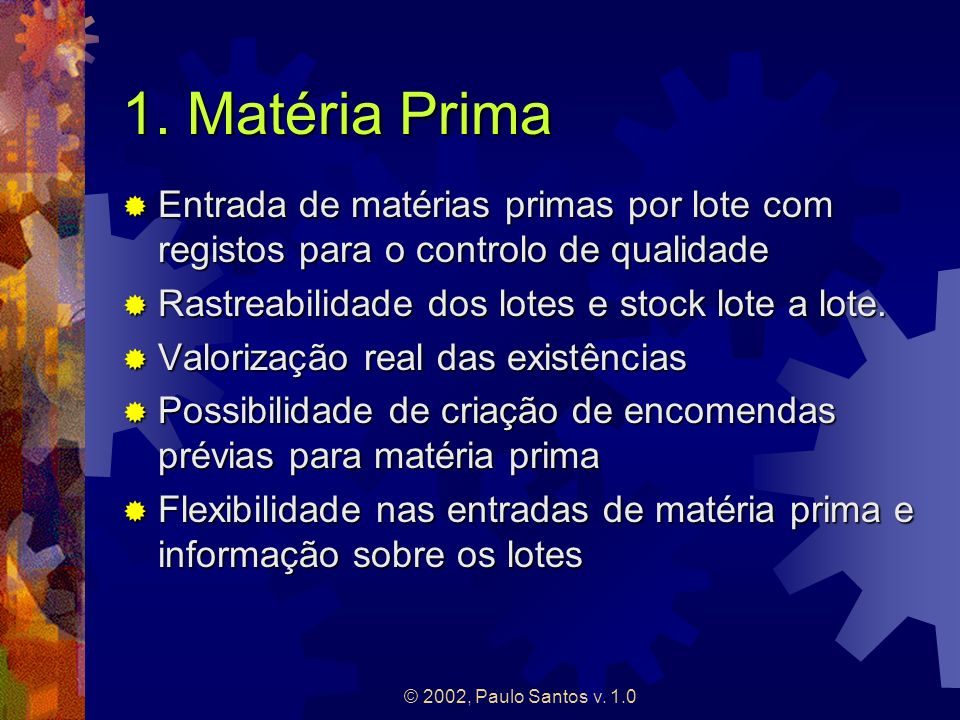 1. Matéria Prima Entrada de matérias primas por lote com registos para o controlo de qualidade. Rastreabilidade dos lotes e stock lote a lote.