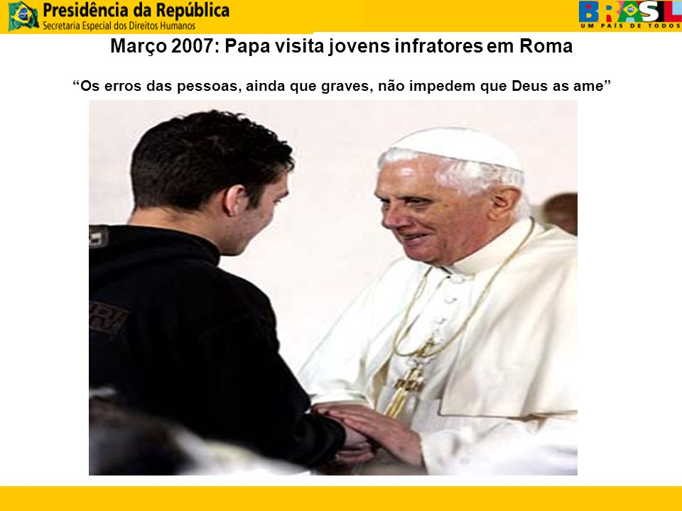 Março 2007: Papa visita jovens infratores em Roma Os erros das pessoas, ainda que graves, não impedem que Deus as ame