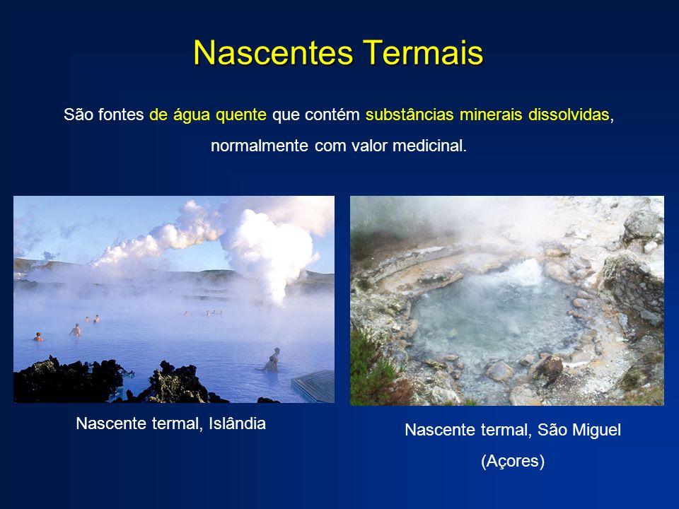 Nascentes Termais São fontes de água quente que contém substâncias minerais dissolvidas, normalmente com valor medicinal.