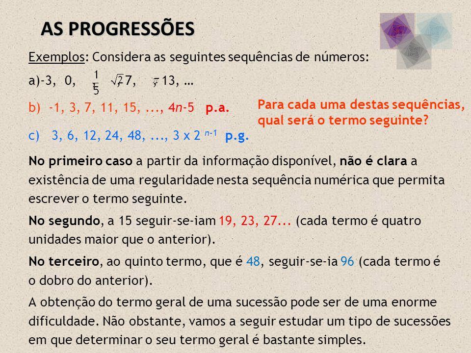 AS PROGRESSÕES Exemplos: Considera as seguintes sequências de números: