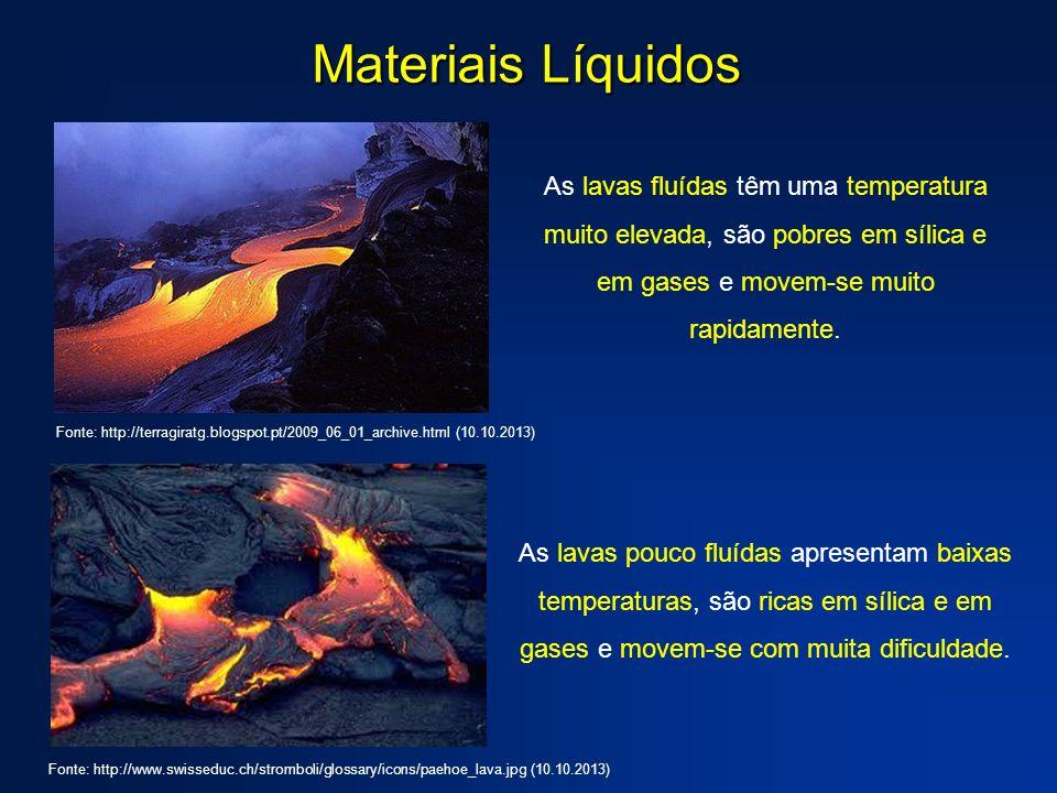 Materiais Líquidos As lavas fluídas têm uma temperatura muito elevada, são pobres em sílica e em gases e movem-se muito rapidamente.
