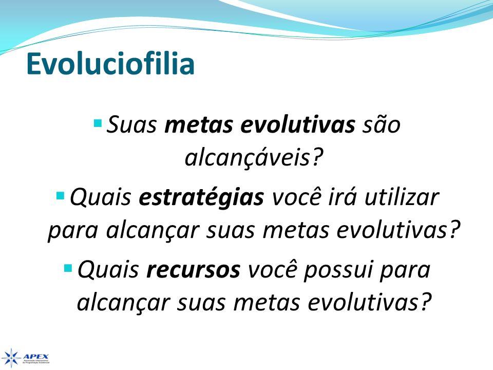 Evoluciofilia Suas metas evolutivas são alcançáveis