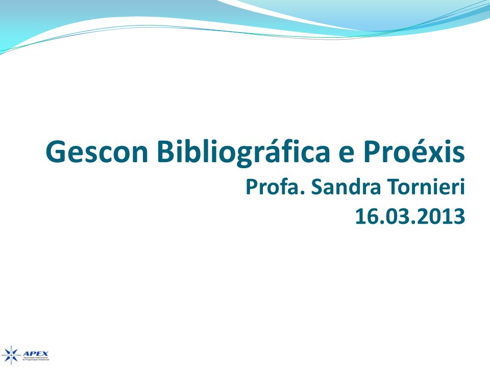 Gescon Bibliográfica e Proéxis Profa. Sandra Tornieri 16.03.2013