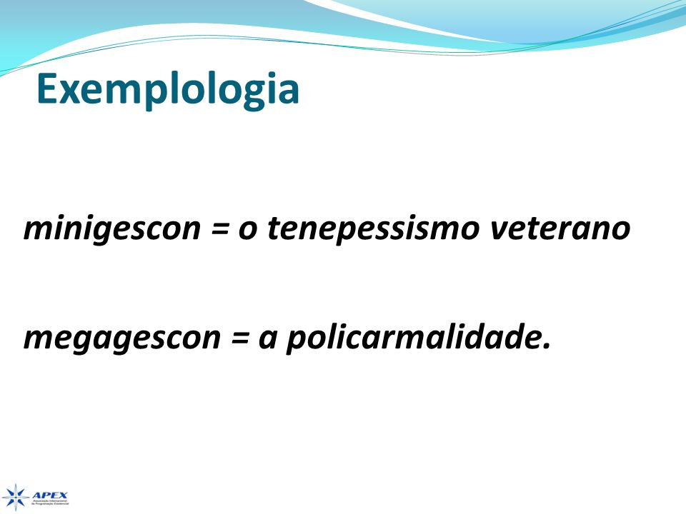 Exemplologia minigescon = o tenepessismo veterano megagescon = a policarmalidade.