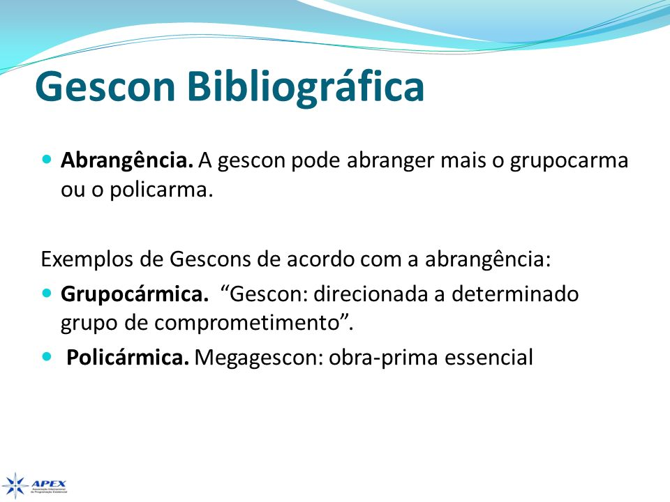 Gescon Bibliográfica Abrangência. A gescon pode abranger mais o grupocarma ou o policarma. Exemplos de Gescons de acordo com a abrangência: