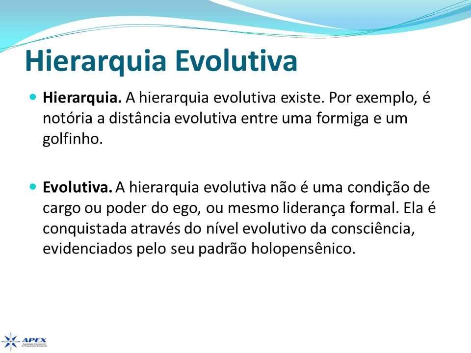 Hierarquia Evolutiva Hierarquia. A hierarquia evolutiva existe. Por exemplo, é notória a distância evolutiva entre uma formiga e um golfinho.