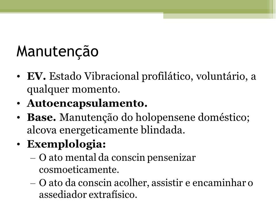 Manutenção EV. Estado Vibracional profilático, voluntário, a qualquer momento. Autoencapsulamento.
