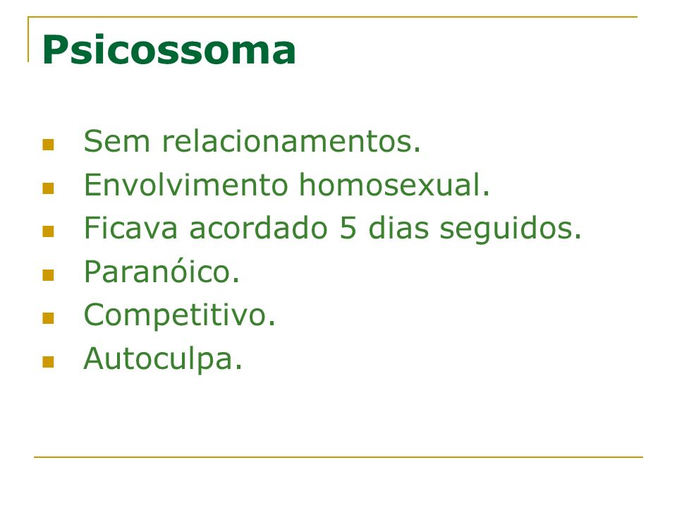 Psicossoma Sem relacionamentos. Envolvimento homosexual.
