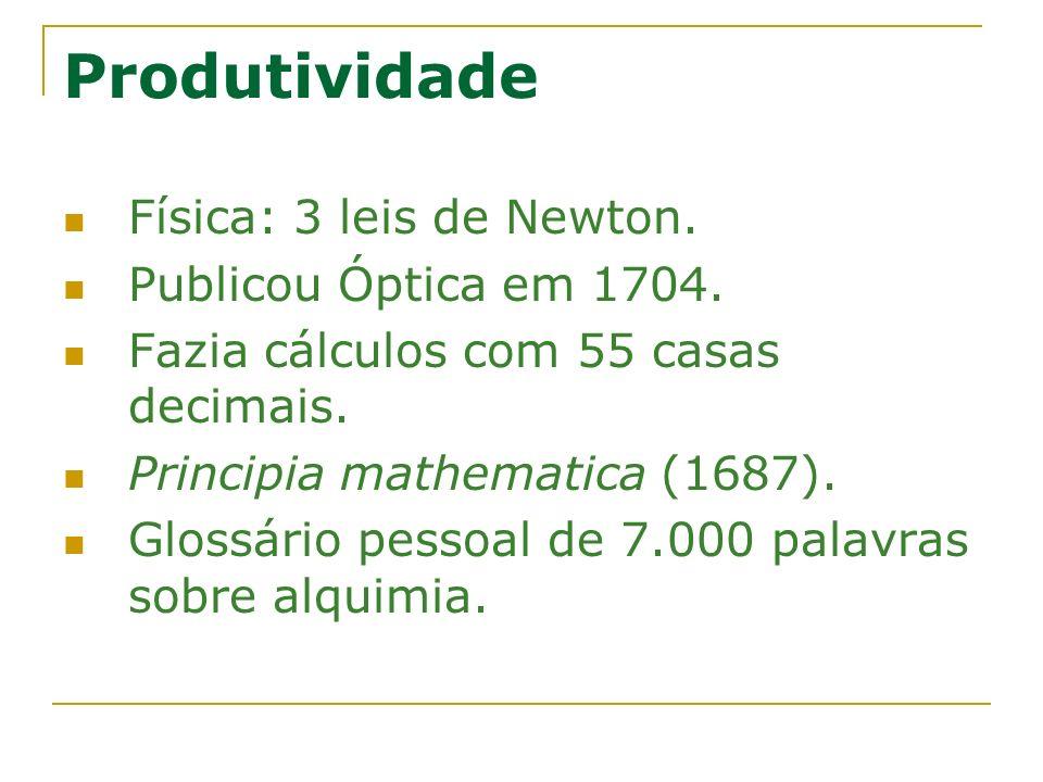 Produtividade Física: 3 leis de Newton. Publicou Óptica em 1704.