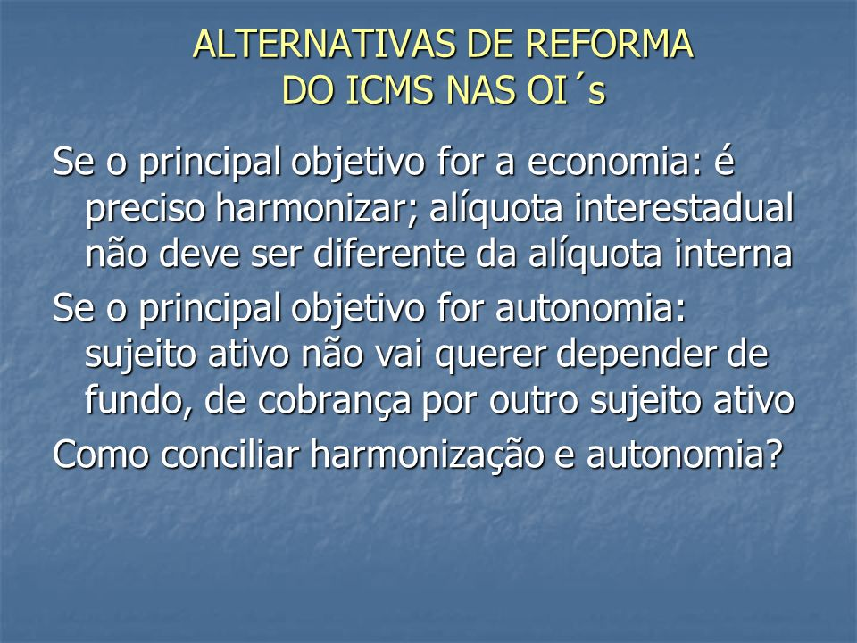 ALTERNATIVAS DE REFORMA DO ICMS NAS OI´s