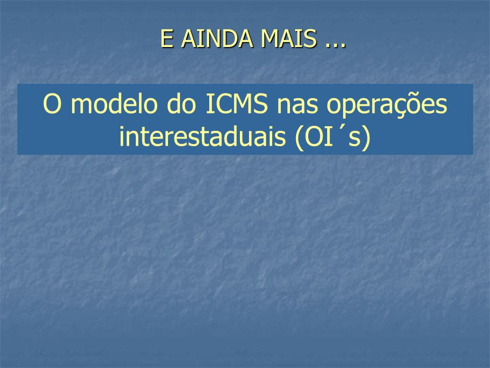 O modelo do ICMS nas operações interestaduais (OI´s)