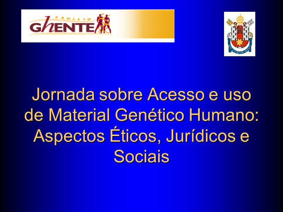 Jornada sobre Acesso e uso de Material Genético Humano: Aspectos Éticos, Jurídicos e Sociais