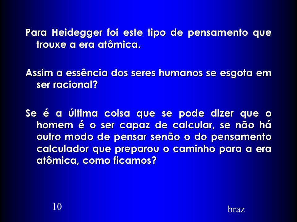 Para Heidegger foi este tipo de pensamento que trouxe a era atômica.