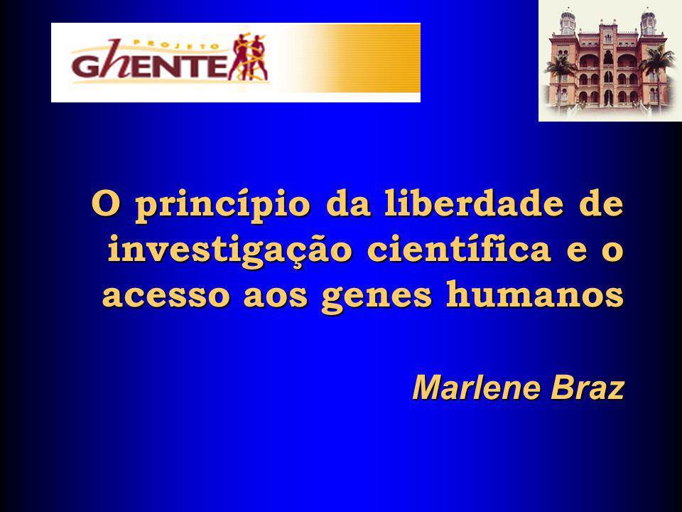 O princípio da liberdade de investigação científica e o acesso aos genes humanos Marlene Braz