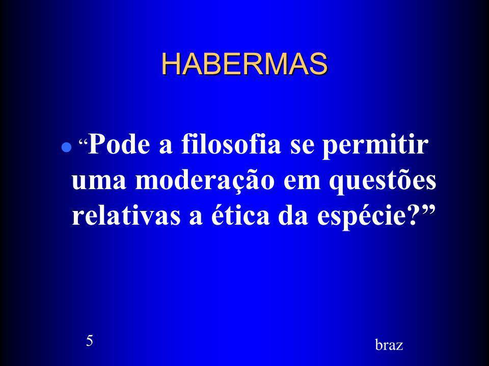 HABERMAS Pode a filosofia se permitir uma moderação em questões relativas a ética da espécie 5.