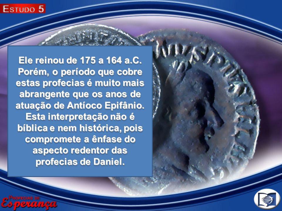 Ele reinou de 175 a 164 a.C.