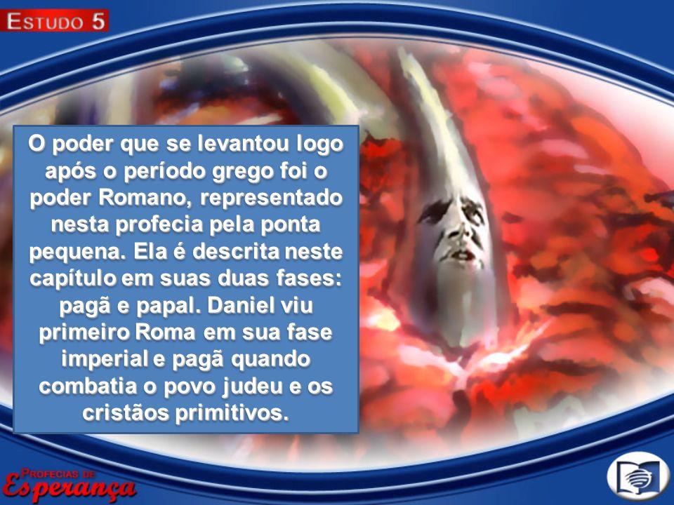 O poder que se levantou logo após o período grego foi o poder Romano, representado nesta profecia pela ponta pequena.