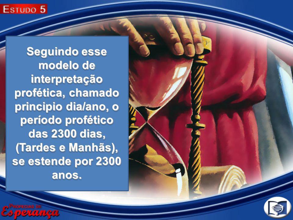 Seguindo esse modelo de interpretação profética, chamado principio dia/ano, o período profético das 2300 dias, (Tardes e Manhãs), se estende por 2300 anos.