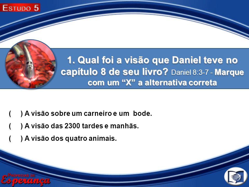 1. Qual foi a visão que Daniel teve no capítulo 8 de seu livro