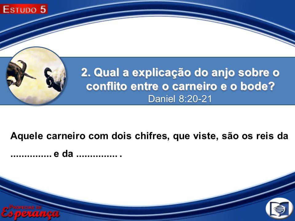 2. Qual a explicação do anjo sobre o conflito entre o carneiro e o bode