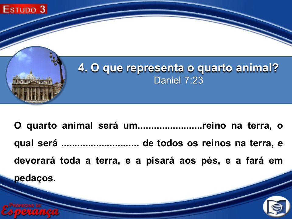 4. O que representa o quarto animal Daniel 7:23