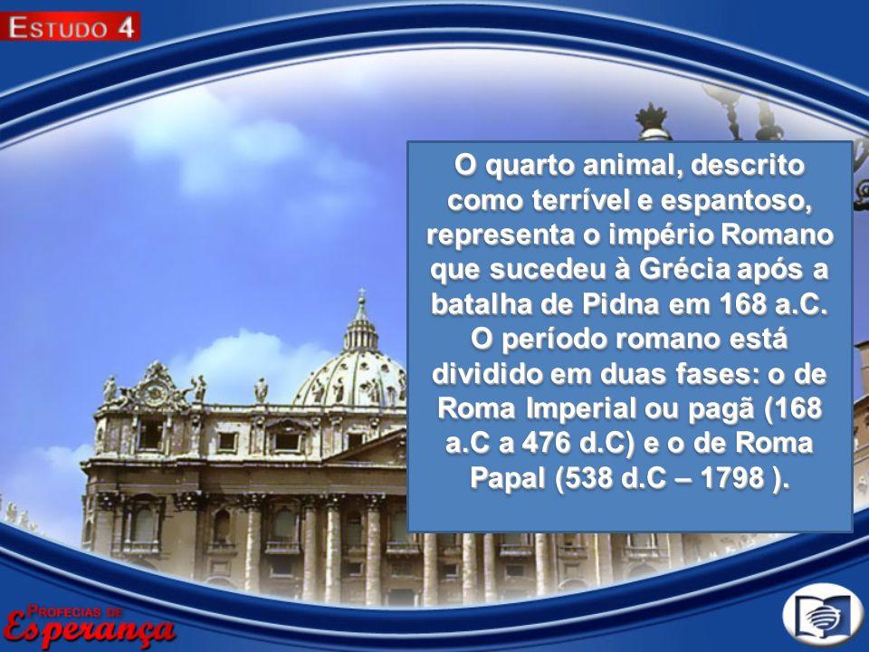 O quarto animal, descrito como terrível e espantoso, representa o império Romano que sucedeu à Grécia após a batalha de Pidna em 168 a.C.