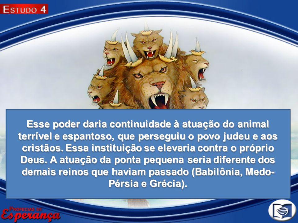 Esse poder daria continuidade à atuação do animal terrível e espantoso, que perseguiu o povo judeu e aos cristãos.