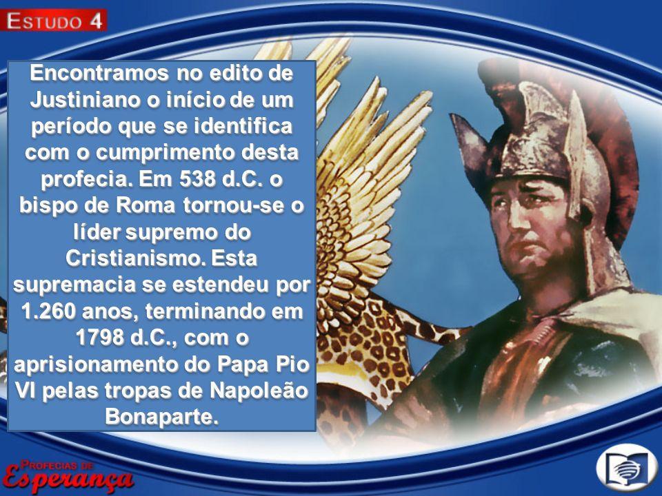 Encontramos no edito de Justiniano o início de um período que se identifica com o cumprimento desta profecia.