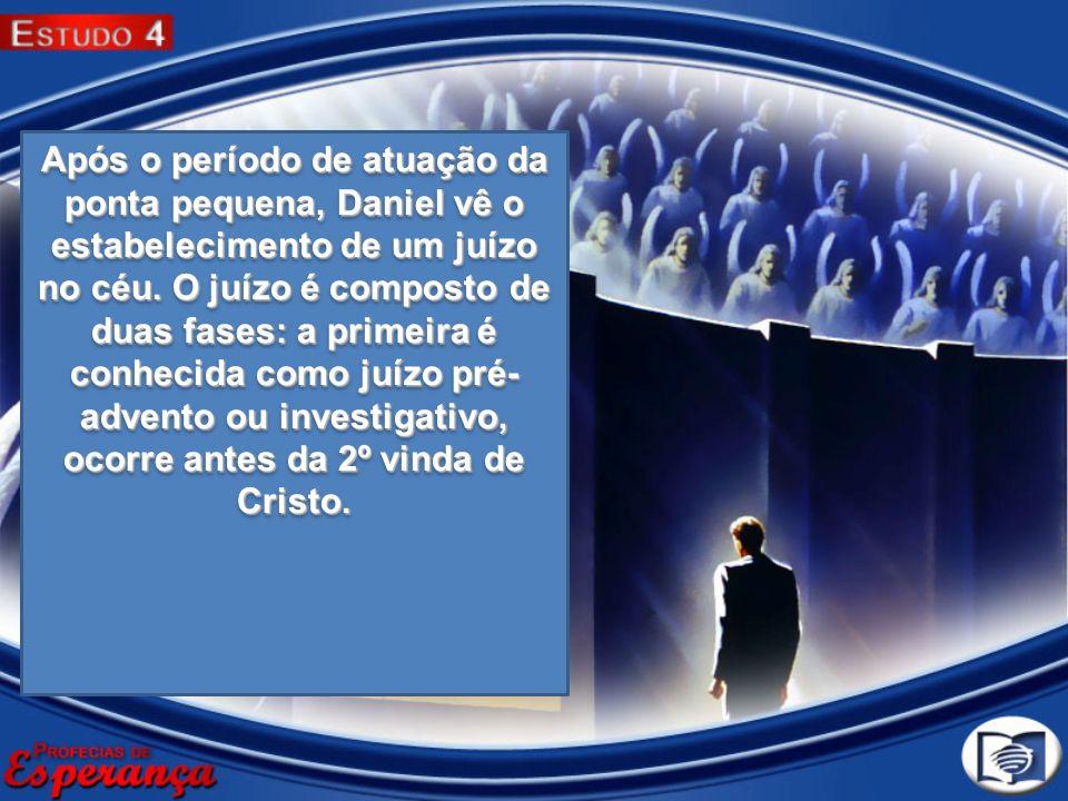 Após o período de atuação da ponta pequena, Daniel vê o estabelecimento de um juízo no céu.