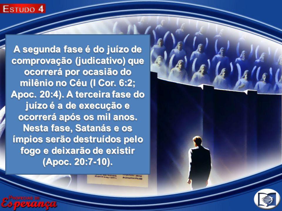 A segunda fase é do juízo de comprovação (judicativo) que ocorrerá por ocasião do milênio no Céu (I Cor.