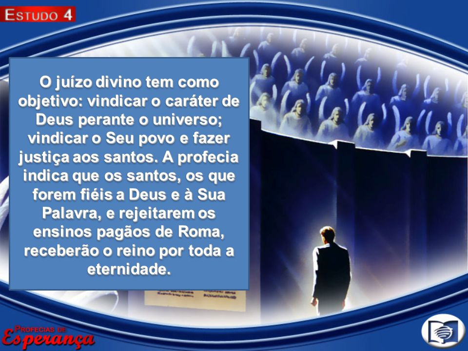 O juízo divino tem como objetivo: vindicar o caráter de Deus perante o universo; vindicar o Seu povo e fazer justiça aos santos.