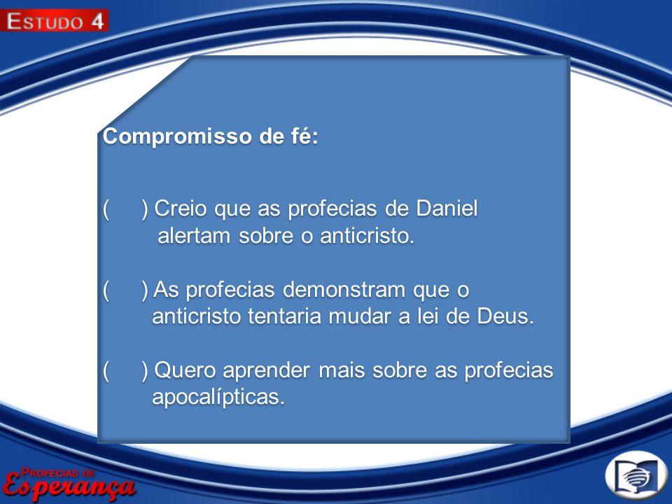 Compromisso de fé: ( ) Creio que as profecias de Daniel. alertam sobre o anticristo. ( ) As profecias demonstram que o.