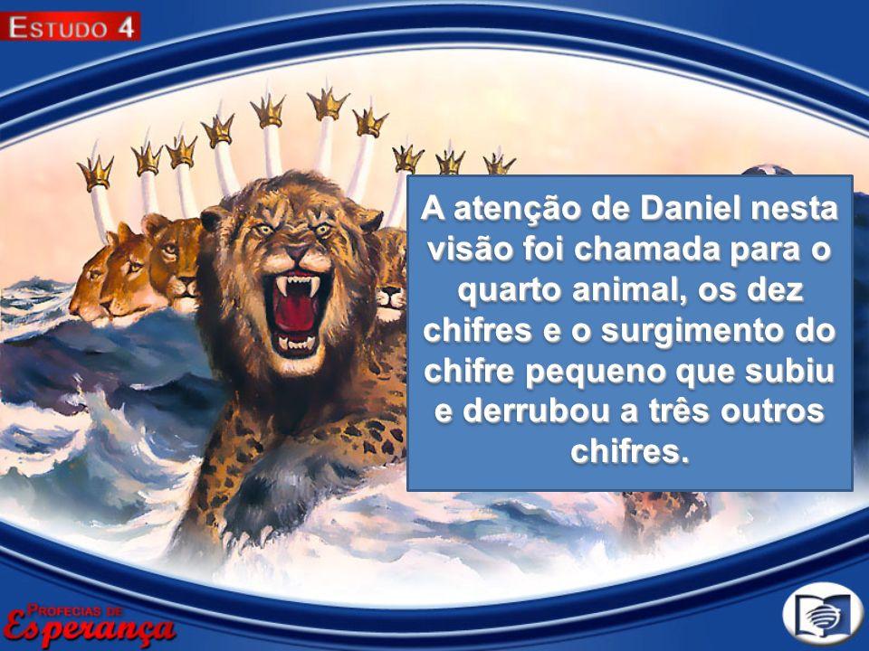 A atenção de Daniel nesta visão foi chamada para o quarto animal, os dez chifres e o surgimento do chifre pequeno que subiu e derrubou a três outros chifres.