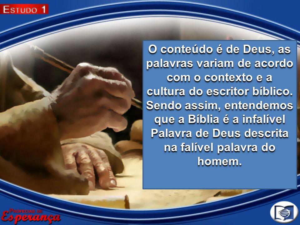 O conteúdo é de Deus, as palavras variam de acordo com o contexto e a cultura do escritor bíblico.