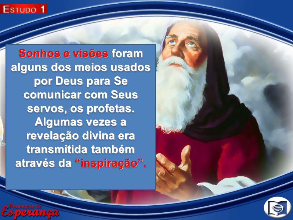 Sonhos e visões foram alguns dos meios usados por Deus para Se comunicar com Seus servos, os profetas.