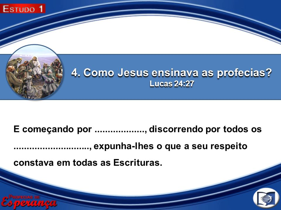 4. Como Jesus ensinava as profecias Lucas 24:27