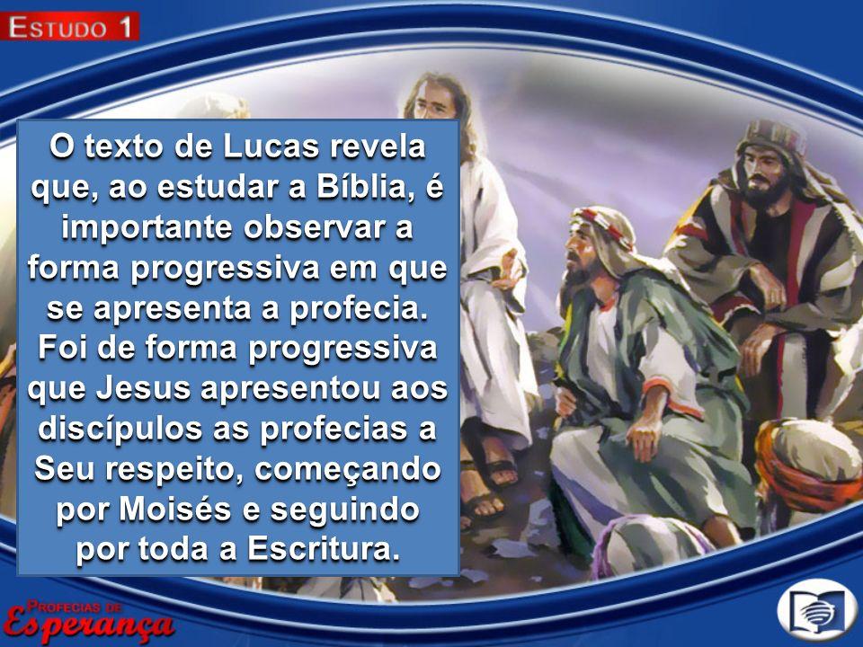 O texto de Lucas revela que, ao estudar a Bíblia, é importante observar a forma progressiva em que se apresenta a profecia.