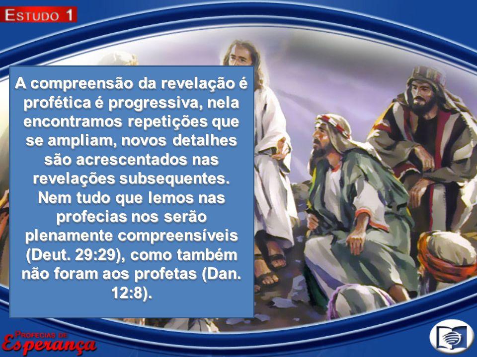 A compreensão da revelação é profética é progressiva, nela encontramos repetições que se ampliam, novos detalhes são acrescentados nas revelações subsequentes.