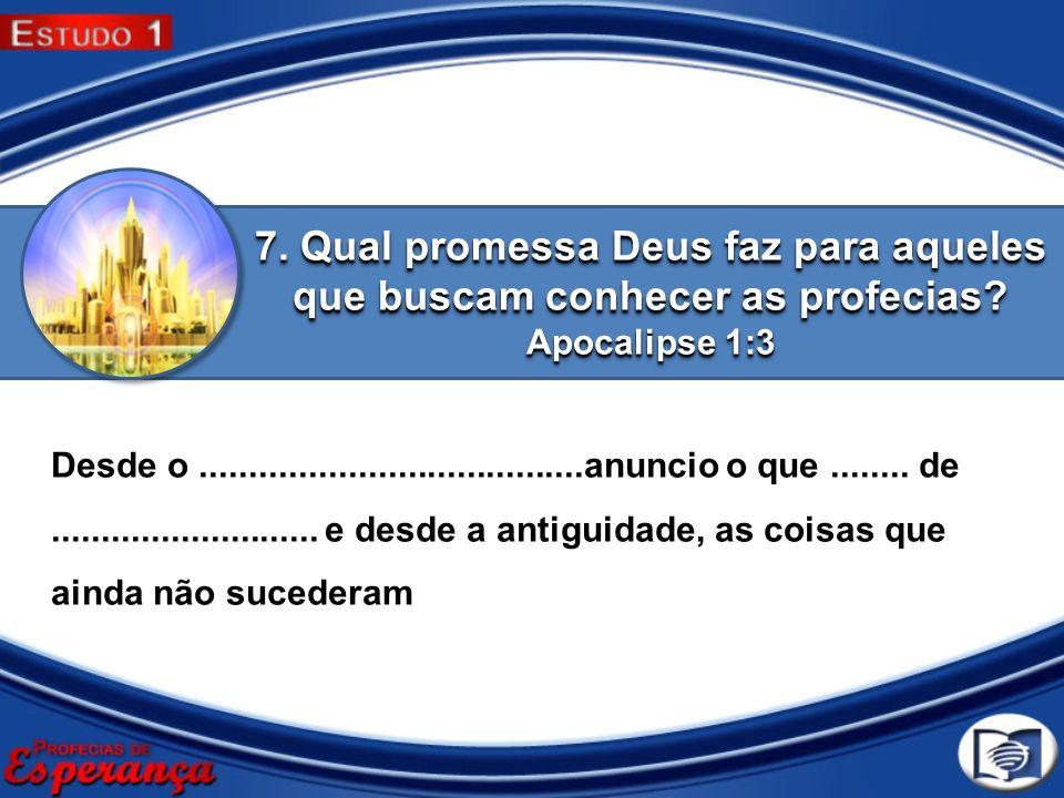 7. Qual promessa Deus faz para aqueles que buscam conhecer as profecias Apocalipse 1:3