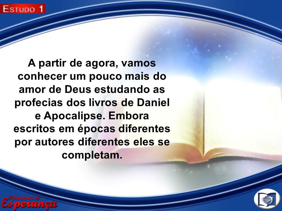 A partir de agora, vamos conhecer um pouco mais do amor de Deus estudando as profecias dos livros de Daniel e Apocalipse.