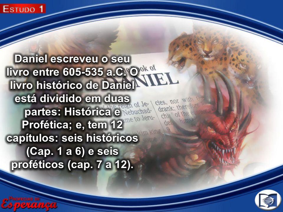 Daniel escreveu o seu livro entre 605-535 a. C