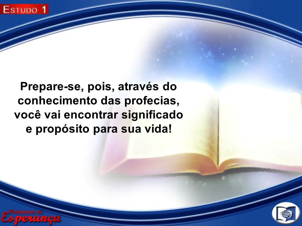 Prepare-se, pois, através do conhecimento das profecias, você vai encontrar significado e propósito para sua vida!