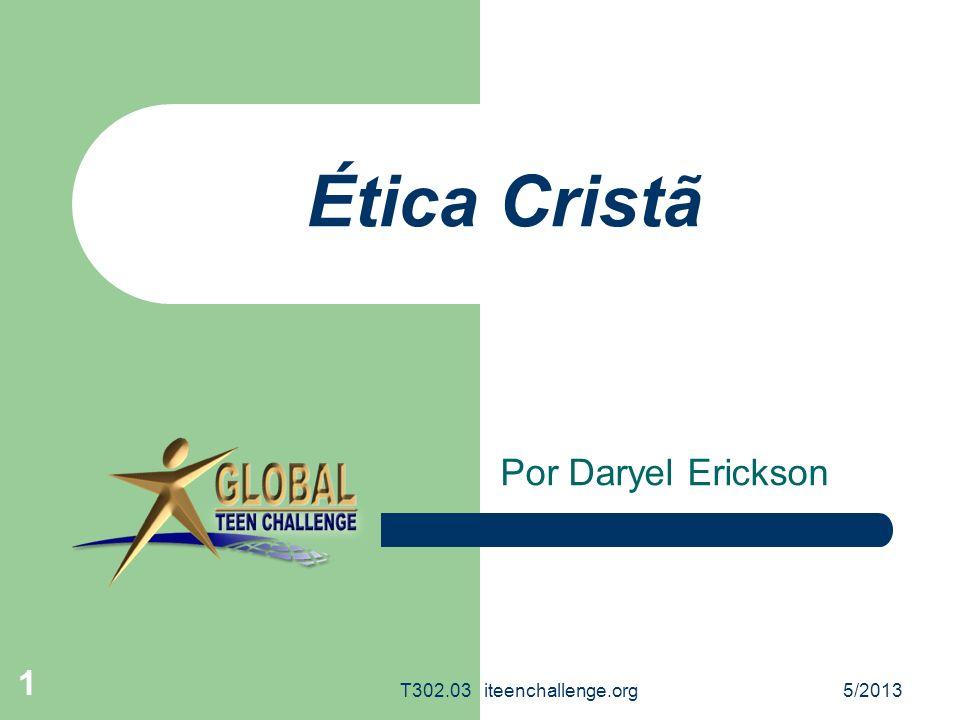 Ética Cristã Por Daryel Erickson T302.03 iteenchallenge.org 5/2013