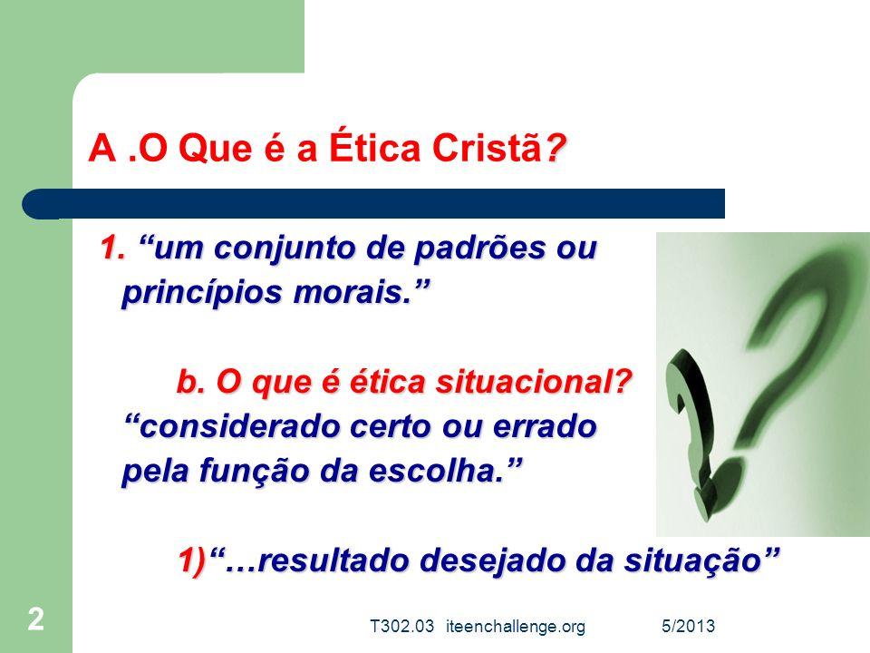 A .O Que é a Ética Cristã 1. um conjunto de padrões ou