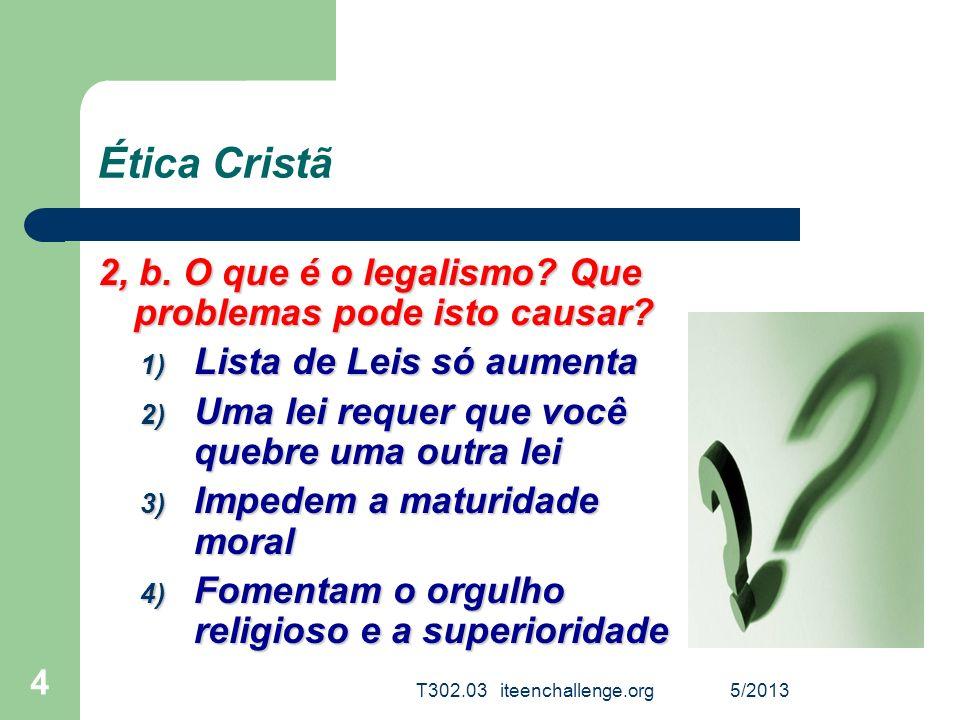 Ética Cristã 2, b. O que é o legalismo Que problemas pode isto causar Lista de Leis só aumenta. Uma lei requer que você quebre uma outra lei.