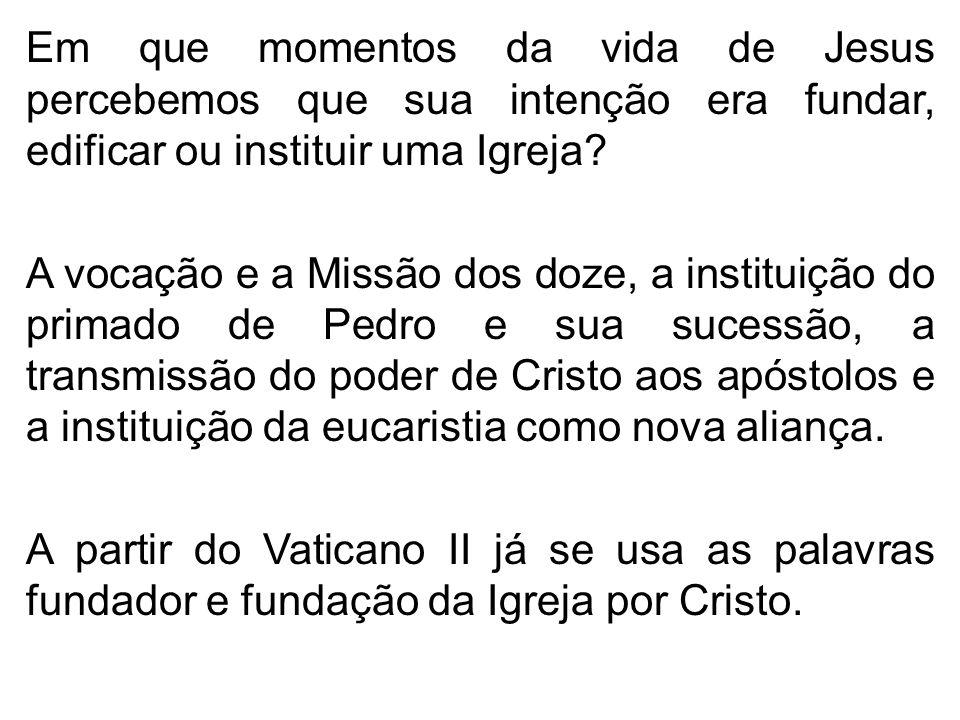 Em que momentos da vida de Jesus percebemos que sua intenção era fundar, edificar ou instituir uma Igreja.