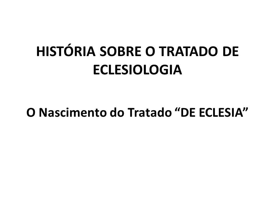 HISTÓRIA SOBRE O TRATADO DE ECLESIOLOGIA