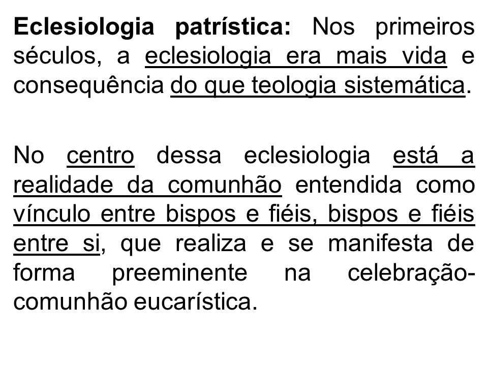 Eclesiologia patrística: Nos primeiros séculos, a eclesiologia era mais vida e consequência do que teologia sistemática.