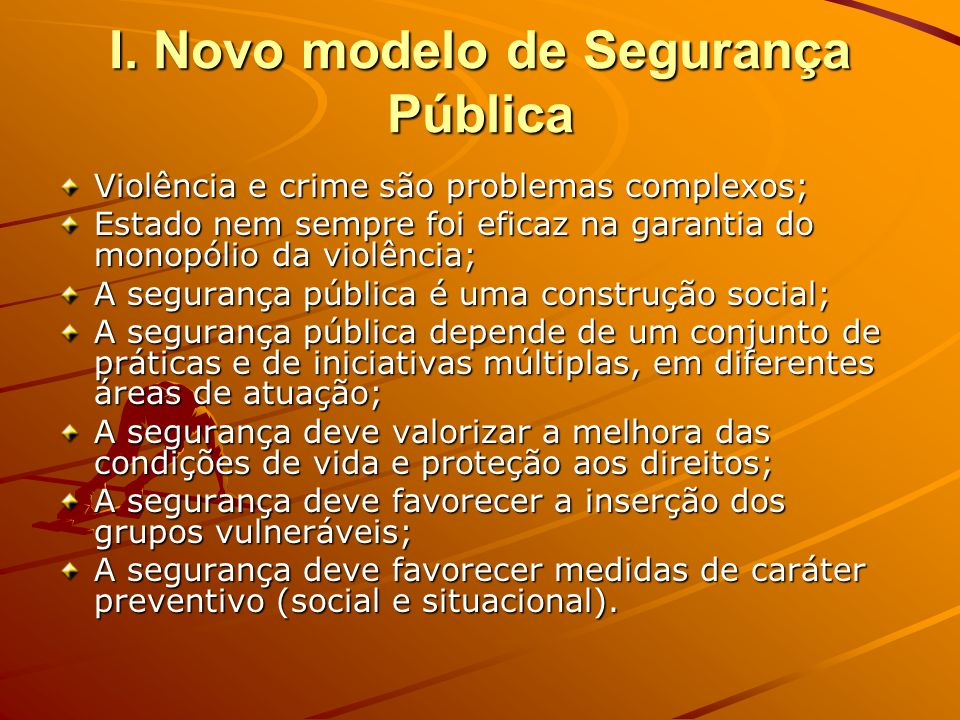 I. Novo modelo de Segurança Pública